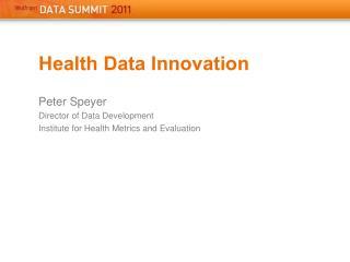 Health Data Innovation Peter Speyer Director of Data Development