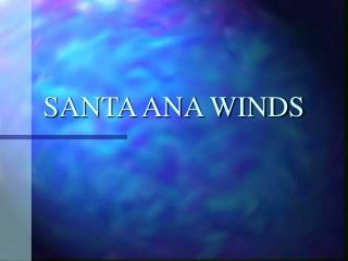 SANTA ANA WINDS