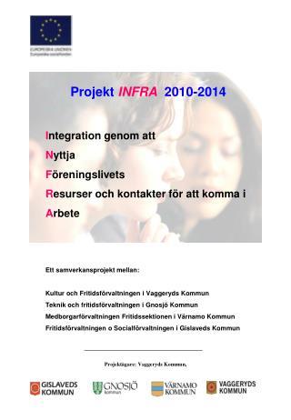Projekt  INFRA   2010-2014 I ntegration genom att  N yttja  F öreningslivets