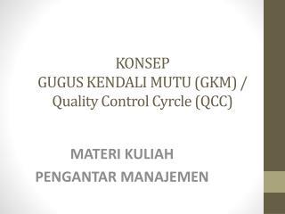 KONSEP  GUGUS  KENDALI  MUTU (GKM) / Quality Control  Cyrcle  (QCC)