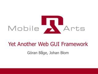 Yet Another Web GUI Framework Göran Båge, Johan Blom