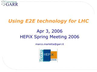 Using E2E technology for LHC