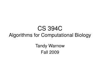 CS 394C Algorithms for Computational Biology