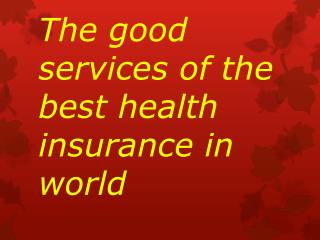 The good services of the best health insurance in world