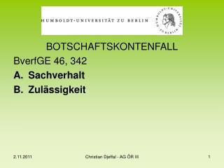 BOTSCHAFTSKONTENFALL BverfGE 46, 342 Sachverhalt Zulässigkeit