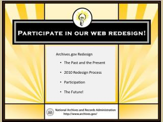 Archives Redesign The Past and the Present 2010 Redesign Process Participation The Future!