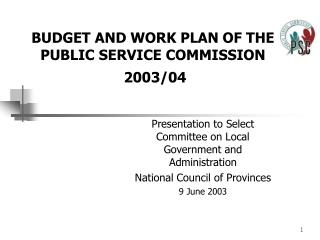 BUDGET AND WORK PLAN OF THE PUBLIC SERVICE COMMISSION  2003/04