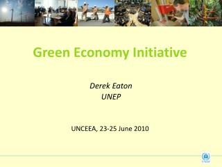 Green Economy Initiative  Derek Eaton  UNEP UNCEEA, 23-25 June 2010