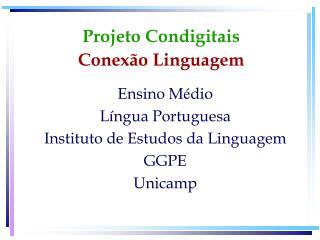 Ensino M é dio L í ngua Portuguesa Instituto de Estudos da Linguagem GGPE Unicamp