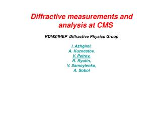 D iffractive measurements and analysis at CMS RDMS/IHEP  Diffractive Physics Group I. Azhgirei,