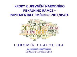 KROKY K UPEVNĚNÍ NÁRODNÍHO FISKÁLNÍHO RÁMCE –  IMPLEMENTACE SMĚRNICE 2011/85/EU