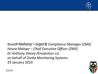 Nivesh Maharaj – Legal & Compliance Manager (ZMS) Hosea Malope – Chief Executive Officer (ZMS)