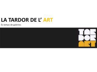 LA TARDOR DE L'  ART És temps  de  galeries