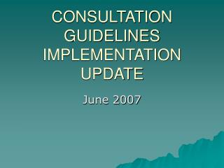 CONSULTATION GUIDELINES IMPLEMENTATION UPDATE