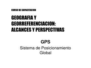 CURSO DE CAPACITACION GEOGRAFIA Y  GEORREFERENCIACION: ALCANCES Y PERSPECTIVAS