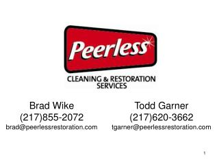 Brad Wike (217)855-2072 brad@peerlessrestoration