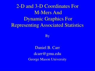 2-D and 3-D Coordinates For  M-Mers And  Dynamic Graphics For Representing Associated Statistics
