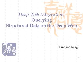 Deep Web Integration: Querying  Structured Data on the Deep Web
