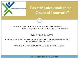 """Ervaringsdeskundigheid            """"Onzin  of  Innovatie"""""""