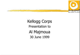 Kellogg Corps Presentation to Al Majmoua 30 June 1999