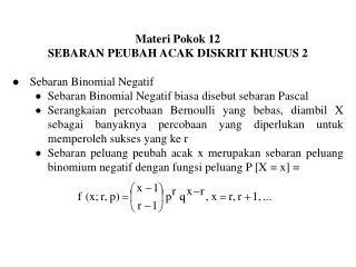 Materi Pokok 12 SEBARAN PEUBAH ACAK DISKRIT KHUSUS 2 Sebaran Binomial Negatif