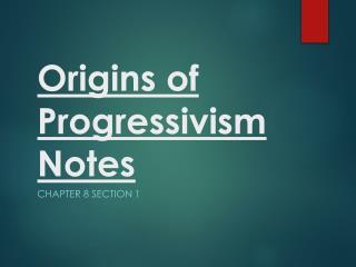 Origins of Progressivism Notes