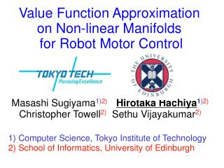 Value Function Approximation on Non-linear Manifolds  for Robot Motor Control