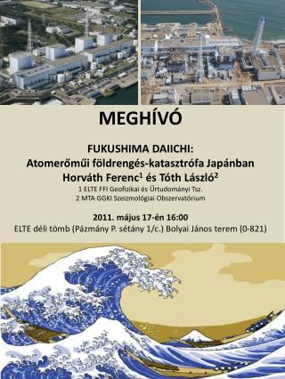 MEGHÍVÓ FUKUSHIMA DAIICHI: Atomerőműi földrengés-katasztrófa Japánban