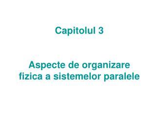 Capitolul 3 Aspecte de organizare fizica a sistemelor paralele