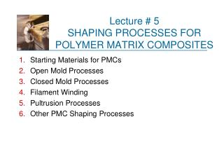 Lecture # 5 SHAPING PROCESSES FOR  POLYMER MATRIX COMPOSITES