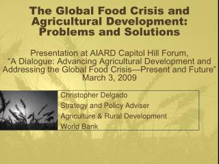 Christopher Delgado  Strategy and Policy Adviser Agriculture & Rural Development World Bank