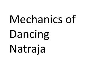 Mechanics of Dancing Natraja