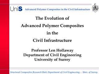 The Evolution of Advanced Polymer Composites  in the Civil Infrastructure  Professor Len Hollaway