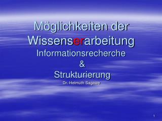 Möglichkeiten der Wissens er arbeitung Informationsrecherche  &  Strukturierung
