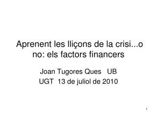 Aprenent les lliçons de la crisi...o no: els factors financers