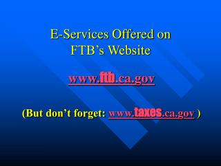 E-Services Offered on  FTB's Website