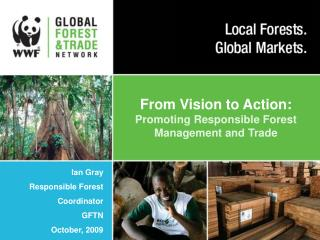 From Vision to Action:  Promoting Responsible Forest Management and Trade