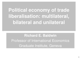 Political economy of trade liberalisation: multilateral, bilateral and unilateral