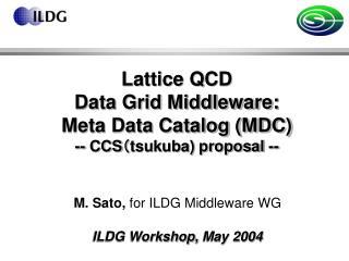 Lattice QCD          Data Grid Middleware: Meta Data Catalog (MDC) -- CCS ( tsukuba) proposal --