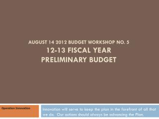 August 14 2012 Budget Workshop No. 5 12-13 Fiscal Year  preliminary Budget