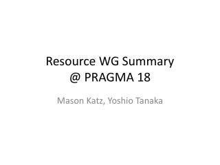 Resource WG Summary @ PRAGMA 18