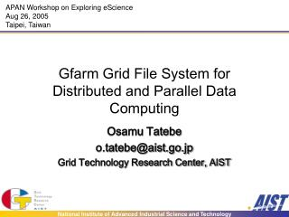 Gfarm Grid File System for Distributed and Parallel Data Computing