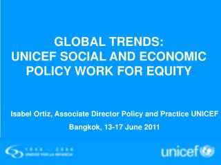 GLOBAL TRENDS:  UNICEF SOCIAL AND ECONOMIC  POLICY WORK FOR EQUITY
