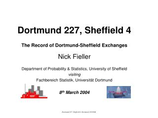 Dortmund 227, Sheffield 4 The Record of Dortmund-Sheffield Exchanges Nick Fieller