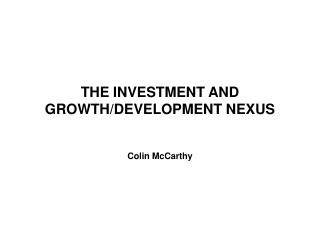 THE INVESTMENT AND GROWTH/DEVELOPMENT NEXUS
