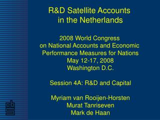 R&D Satellite Accounts  in the Netherlands 2008 World Congress  on National Accounts and Economic