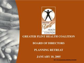 GREATER FLINT HEALTH COALITION BOARD OF DIRECTORS PLANNING RETREAT JANUARY 10, 2005