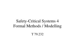 Safety-Critical Systems 4 Formal Methods / Modelling