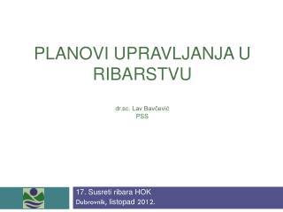 PLANOVI UPRAVLJANJA U RIBARSTVU dr.sc. Lav Bavčević PSS