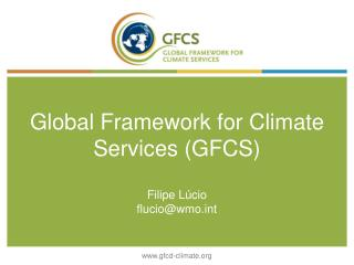 Global Framework for Climate Services (GFCS) Filipe Lúcio flucio@wmot